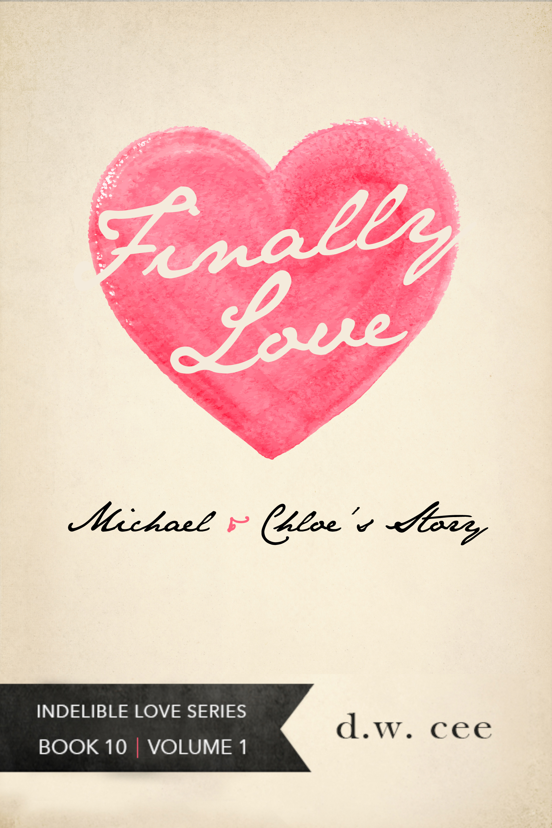 Finally, Love! - Michael & Chloe's Story Vol. 1  (Indelible Love Series Book 10)